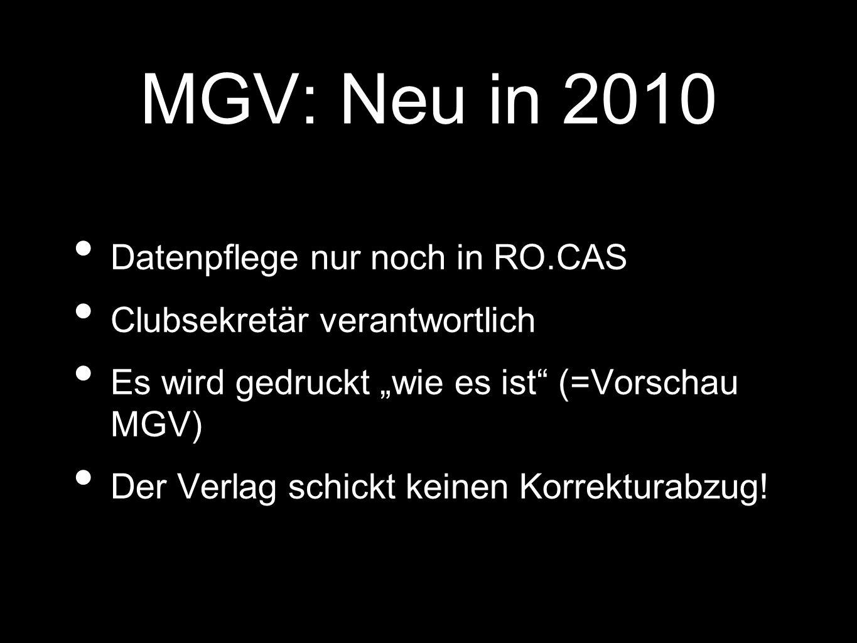MGV: Neu in 2010 Datenpflege nur noch in RO.CAS Clubsekretär verantwortlich Es wird gedruckt wie es ist (=Vorschau MGV) Der Verlag schickt keinen Korrekturabzug!