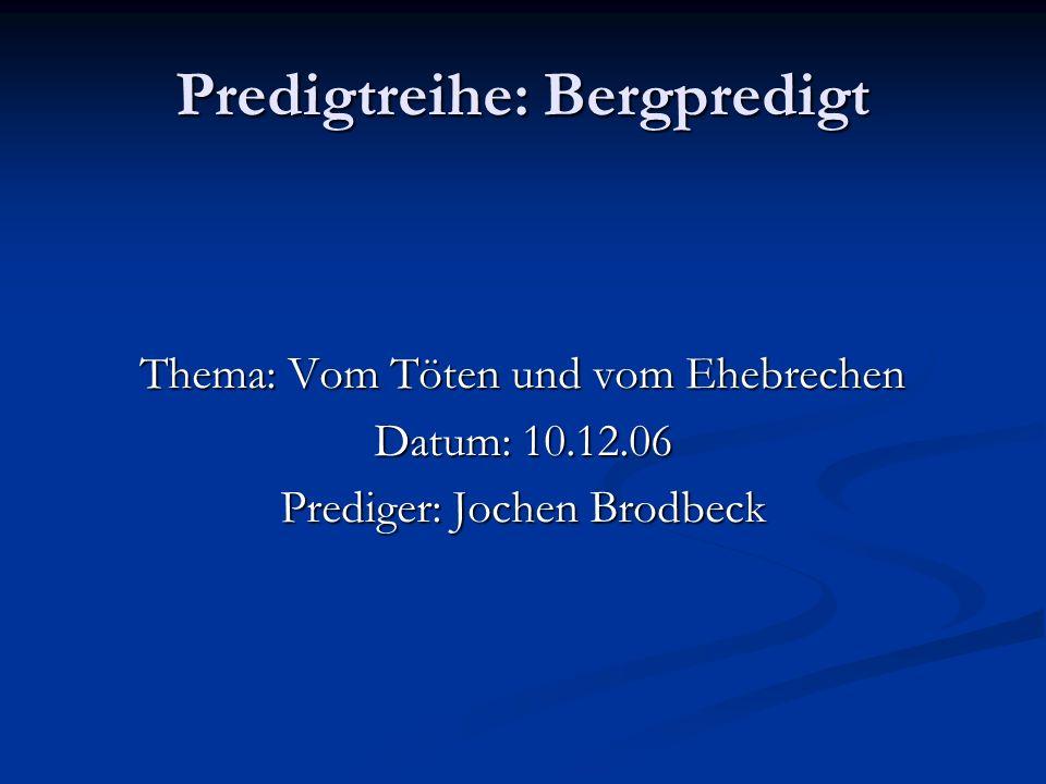 Predigtreihe: Bergpredigt Thema: Vom Töten und vom Ehebrechen Datum: 10.12.06 Prediger: Jochen Brodbeck