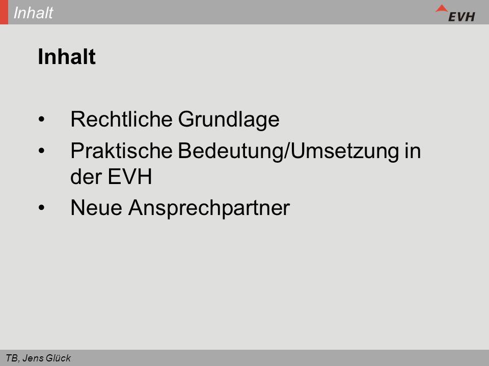 TB, Jens Glück Inhalt Rechtliche Grundlage Praktische Bedeutung/Umsetzung in der EVH Neue Ansprechpartner