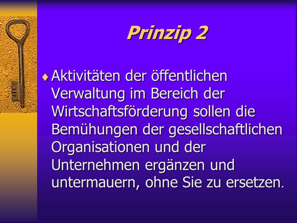 Prinzip 1 Die Die Unterstützung Unterstützung der Unternehmen soll dem Ziel des nachhaltigen Anstiegs von neuen Arbeitsplätzen unterordnet sein sein.