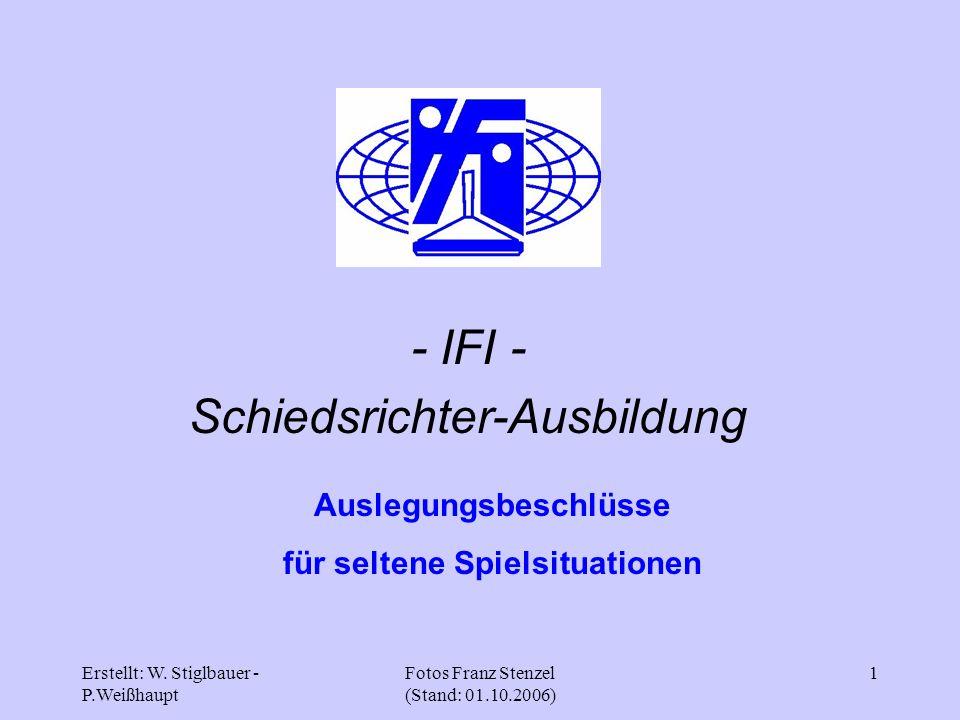Erstellt: W. Stiglbauer - P.Weißhaupt Fotos Franz Stenzel (Stand: 01.10.2006) 1 - IFI - Schiedsrichter-Ausbildung Auslegungsbeschlüsse für seltene Spi