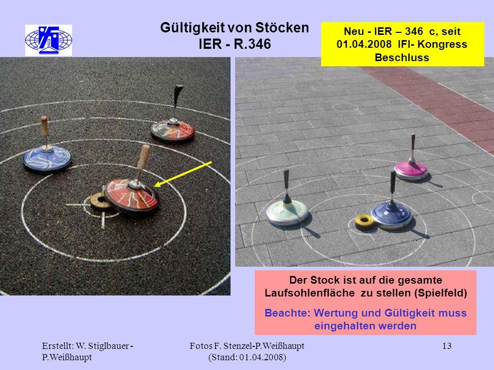 Erstellt: W. Stiglbauer - P.Weißhaupt Fotos F. Stenzel-P.Weißhaupt (Stand: 01.04.2008) 13 Gültigkeit von Stöcken IER - R.346 Neu - IER – 346 c, seit 0