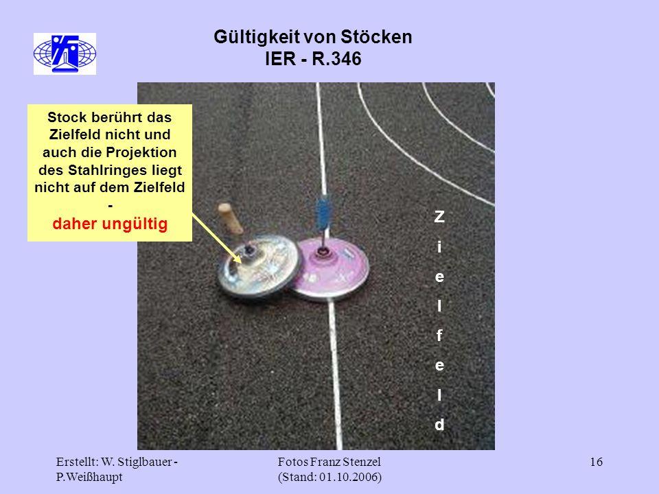 Erstellt: W. Stiglbauer - P.Weißhaupt Fotos Franz Stenzel (Stand: 01.10.2006) 16 Gültigkeit von Stöcken IER - R.346 Stock berührt das Zielfeld nicht u