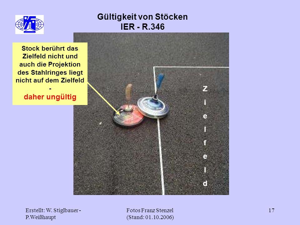 Erstellt: W. Stiglbauer - P.Weißhaupt Fotos Franz Stenzel (Stand: 01.10.2006) 17 Gültigkeit von Stöcken IER - R.346 Stock berührt das Zielfeld nicht u
