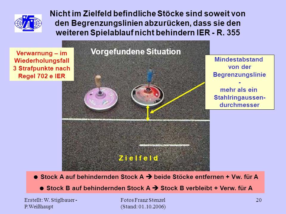 Erstellt: W. Stiglbauer - P.Weißhaupt Fotos Franz Stenzel (Stand: 01.10.2006) 20 Nicht im Zielfeld befindliche Stöcke sind soweit von den Begrenzungsl