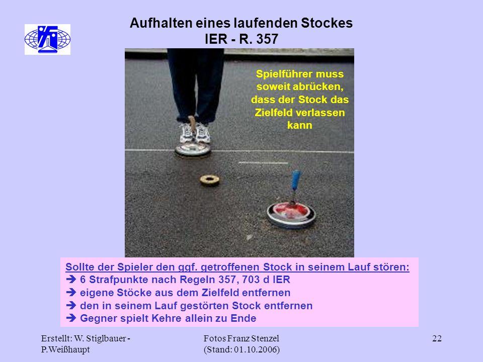 Erstellt: W. Stiglbauer - P.Weißhaupt Fotos Franz Stenzel (Stand: 01.10.2006) 22 Aufhalten eines laufenden Stockes IER - R. 357 Sollte der Spieler den