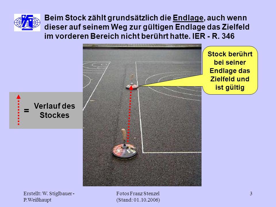 Erstellt: W. Stiglbauer - P.Weißhaupt Fotos Franz Stenzel (Stand: 01.10.2006) 3 Stock berührt bei seiner Endlage das Zielfeld und ist gültig Verlauf d