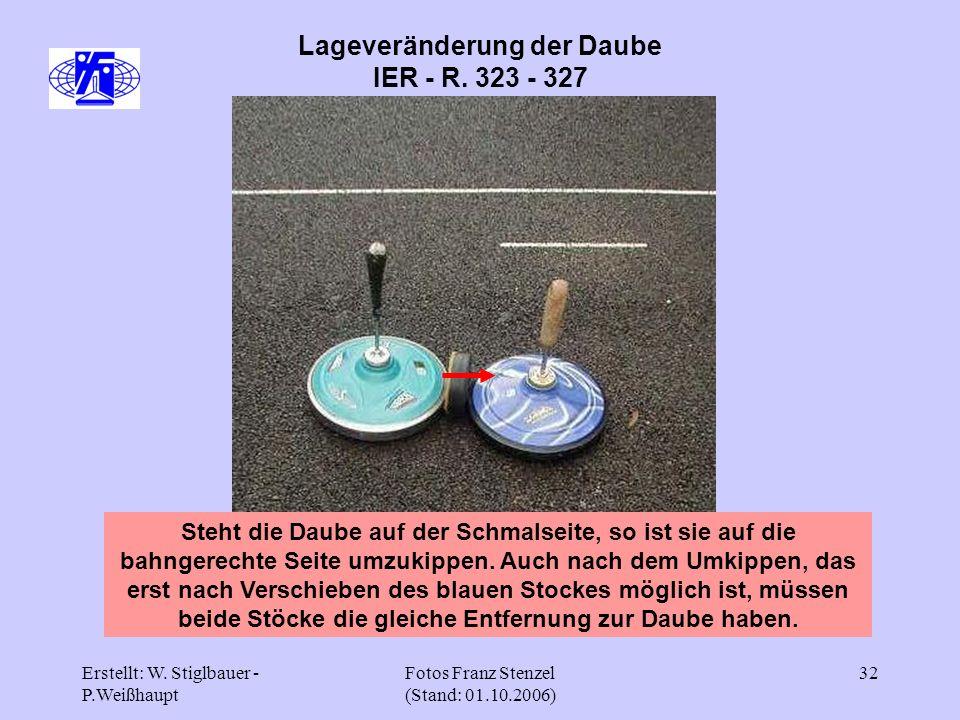 Erstellt: W. Stiglbauer - P.Weißhaupt Fotos Franz Stenzel (Stand: 01.10.2006) 32 Lageveränderung der Daube IER - R. 323 - 327 Steht die Daube auf der