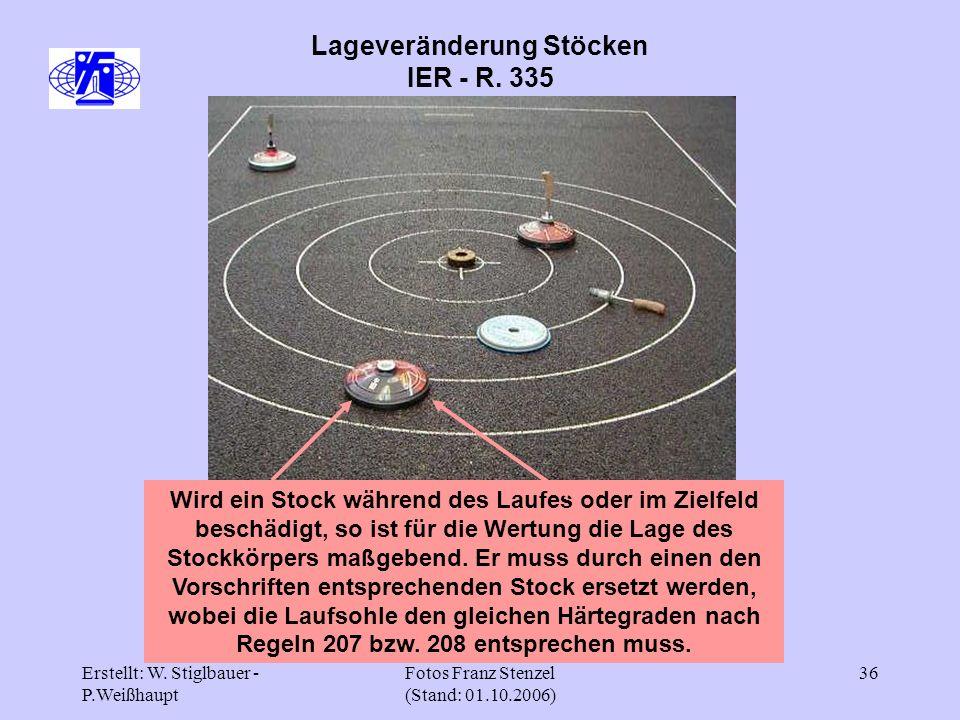 Erstellt: W. Stiglbauer - P.Weißhaupt Fotos Franz Stenzel (Stand: 01.10.2006) 36 Lageveränderung Stöcken IER - R. 335 Wird ein Stock während des Laufe