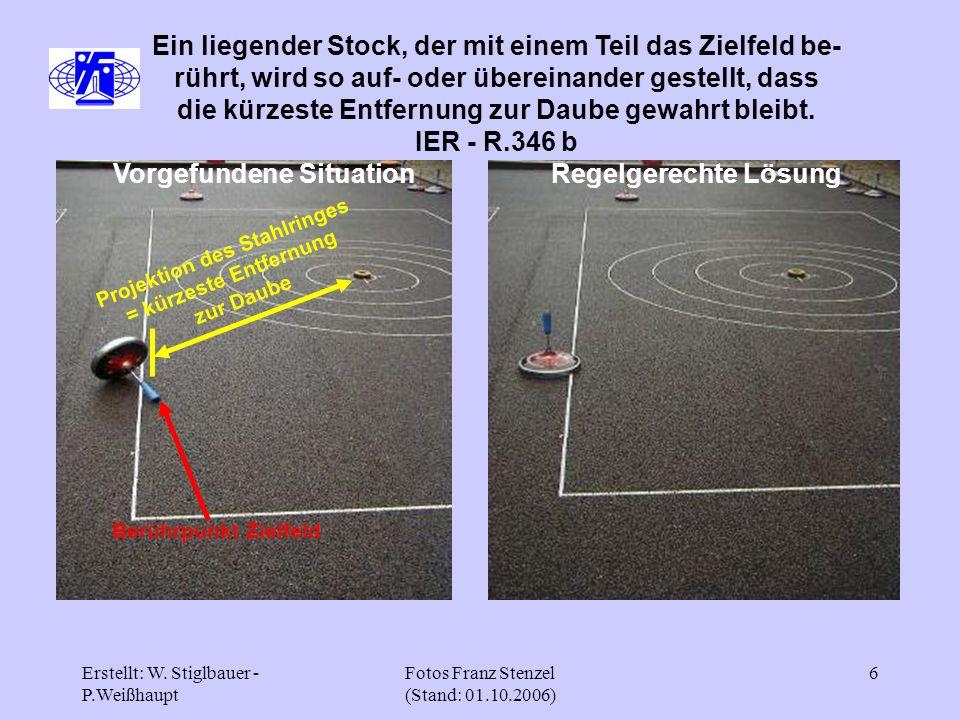 Erstellt: W. Stiglbauer - P.Weißhaupt Fotos Franz Stenzel (Stand: 01.10.2006) 6 Ein liegender Stock, der mit einem Teil das Zielfeld be- rührt, wird s