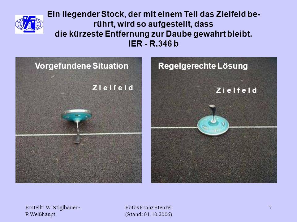 Erstellt: W. Stiglbauer - P.Weißhaupt Fotos Franz Stenzel (Stand: 01.10.2006) 7 Ein liegender Stock, der mit einem Teil das Zielfeld be- rührt, wird s