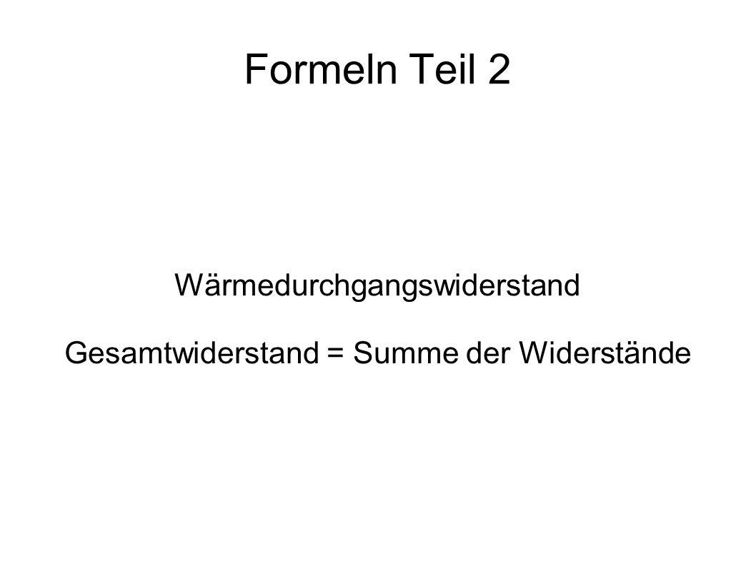 Formeln Teil 2 Wärmedurchgangswiderstand Gesamtwiderstand = Summe der Widerstände