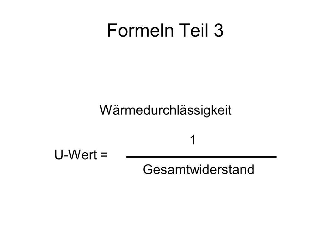 Formeln Teil 3 Wärmedurchlässigkeit 1 U-Wert = Gesamtwiderstand