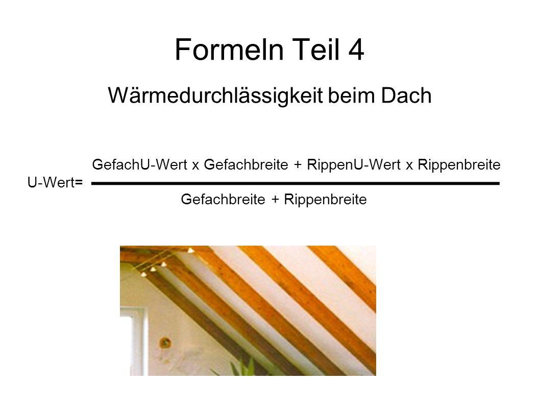 Formeln Teil 4 Wärmedurchlässigkeit beim Dach GefachU-Wert x Gefachbreite + RippenU-Wert x Rippenbreite U-Wert= Gefachbreite + Rippenbreite