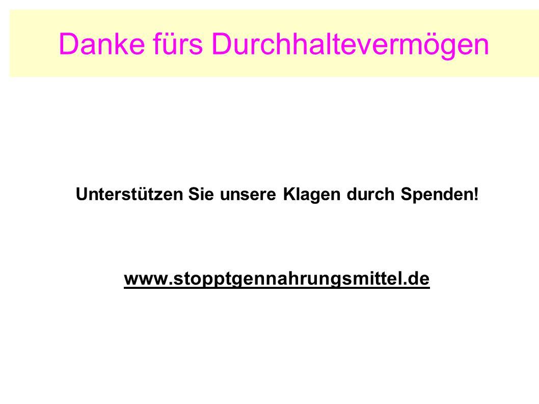 Danke fürs Durchhaltevermögen Unterstützen Sie unsere Klagen durch Spenden! www.stopptgennahrungsmittel.de