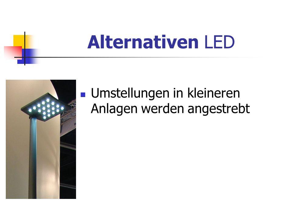 Alternativen LED Umstellungen in kleineren Anlagen werden angestrebt
