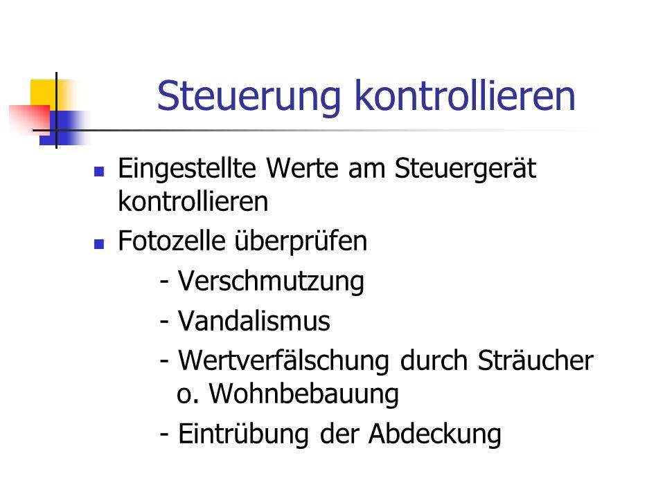 Steuerung kontrollieren Eingestellte Werte am Steuergerät kontrollieren Fotozelle überprüfen - Verschmutzung - Vandalismus - Wertverfälschung durch St
