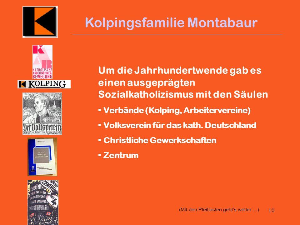 9 Kolpingsfamilie Montabaur Am 10. August 1862 warben Kolpingssöhne aus Koblenz für den der Gesellenverein - 60 junge Handwerker trugen sich am nächst