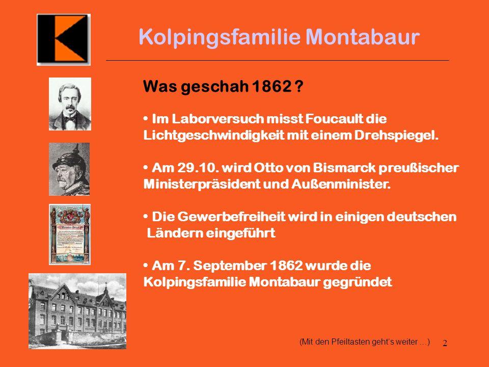 1 Kolpingsfamilie Montabaur 140 Jahre Kolpingsfamilie Montabaur Autor: Prof. Dr. Ernst Leuninger - 02.03.2002 (Mit den Pfeiltasten gehts weiter …)