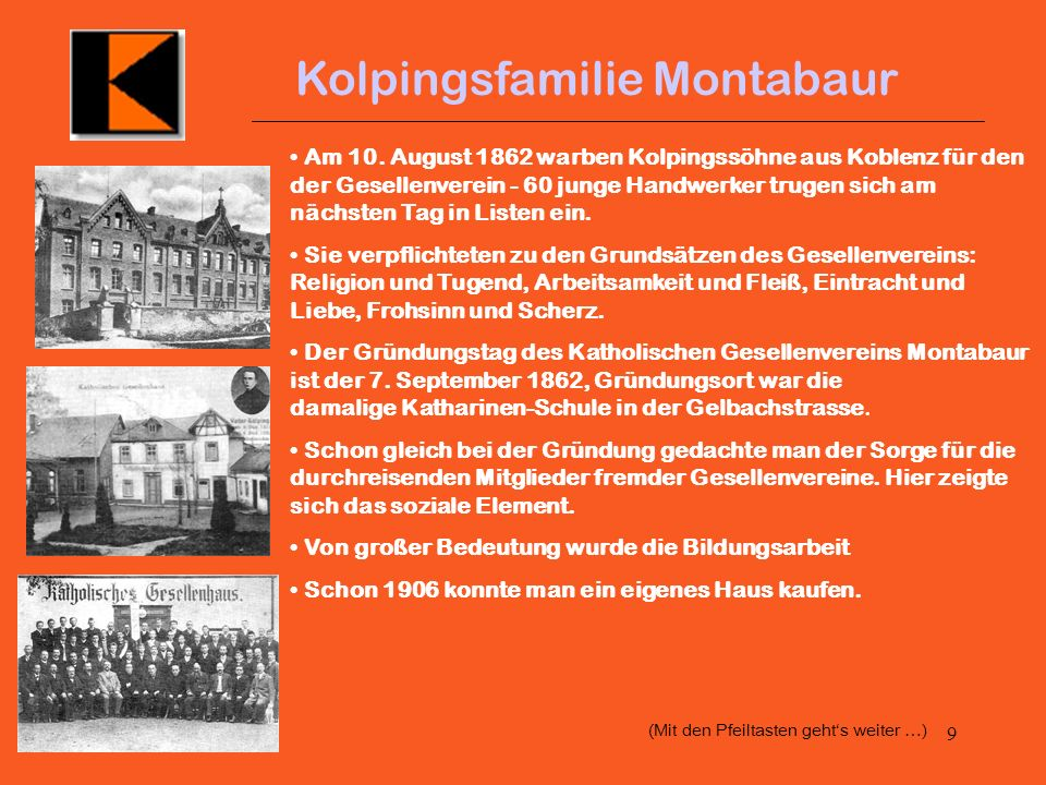 8 Kolpingsfamilie Montabaur Der Ansatz von Adolf Kolping liegt bei der Bildung (Akademie im Volkston) und Solidarisierung. Dadurch will er die Gesells