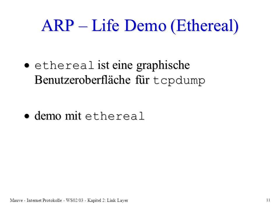 Mauve - Internet Protokolle - WS02/03 - Kapitel 2: Link Layer 11 ARP – Life Demo (Ethereal) ethereal ist eine graphische Benutzeroberfläche für tcpdum