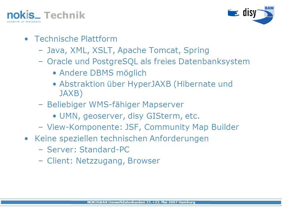 NOKIS@AK Umweltdatenbanken 21.+22. Mai 2007 Hamburg Technik Technische Plattform –Java, XML, XSLT, Apache Tomcat, Spring –Oracle und PostgreSQL als fr