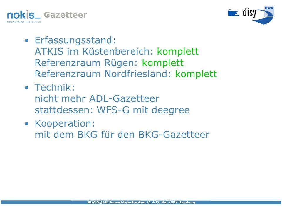 NOKIS@AK Umweltdatenbanken 21.+22. Mai 2007 Hamburg Gazetteer Erfassungsstand: ATKIS im Küstenbereich: komplett Referenzraum Rügen: komplett Referenzr