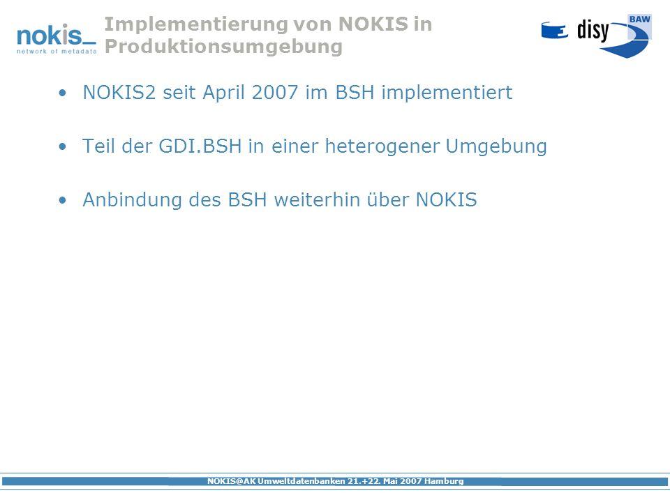NOKIS@AK Umweltdatenbanken 21.+22. Mai 2007 Hamburg Implementierung von NOKIS in Produktionsumgebung NOKIS2 seit April 2007 im BSH implementiert Teil