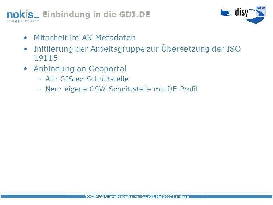 NOKIS@AK Umweltdatenbanken 21.+22. Mai 2007 Hamburg Einbindung in die GDI.DE Mitarbeit im AK Metadaten Initiierung der Arbeitsgruppe zur Übersetzung d