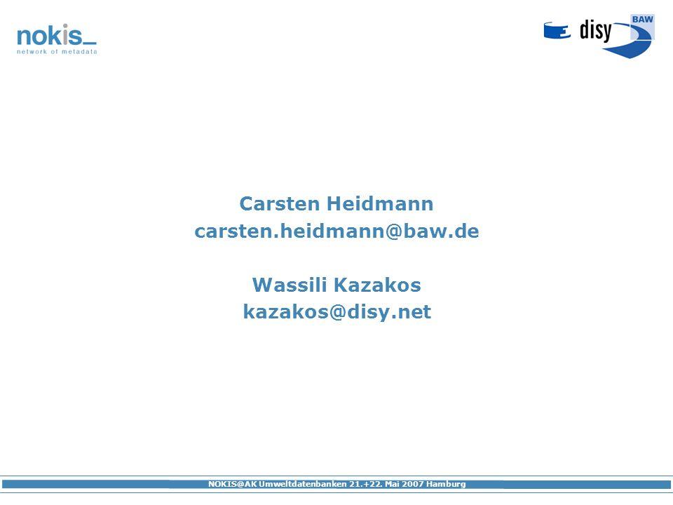 NOKIS@AK Umweltdatenbanken 21.+22. Mai 2007 Hamburg Carsten Heidmann carsten.heidmann@baw.de Wassili Kazakos kazakos@disy.net