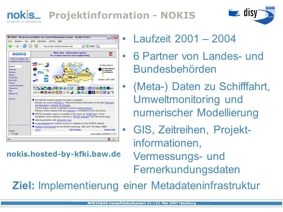 NOKIS@AK Umweltdatenbanken 21.+22. Mai 2007 Hamburg Projektinformation - NOKIS Laufzeit 2001 – 2004 6 Partner von Landes- und Bundesbehörden (Meta-) D