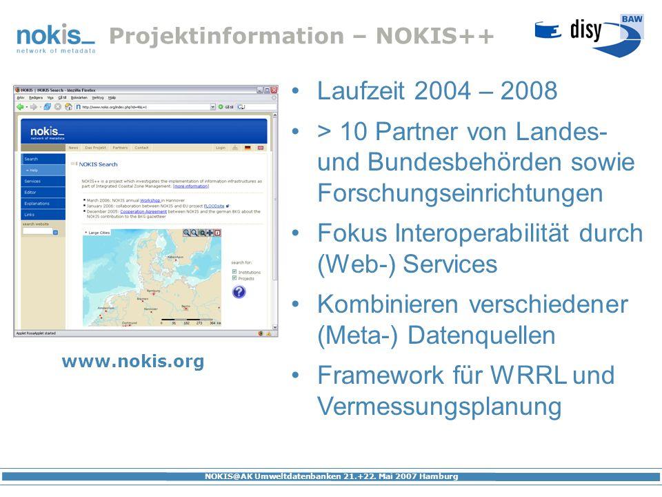NOKIS@AK Umweltdatenbanken 21.+22. Mai 2007 Hamburg Projektinformation – NOKIS++ Laufzeit 2004 – 2008 > 10 Partner von Landes- und Bundesbehörden sowi