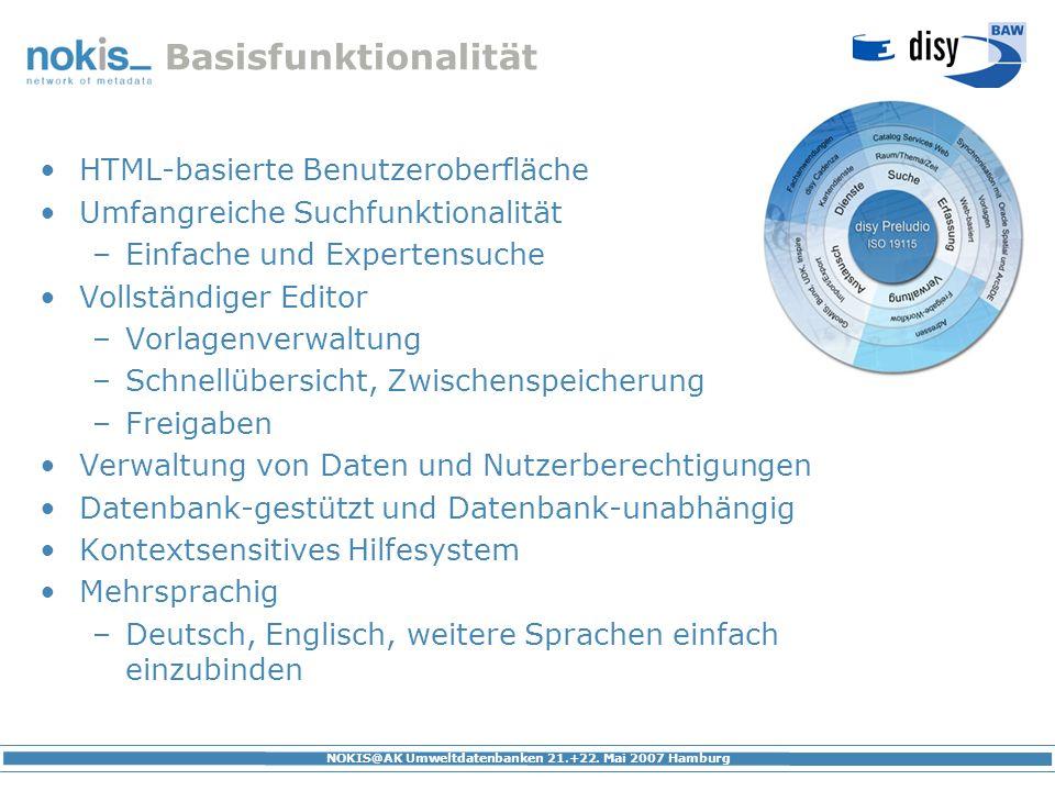 NOKIS@AK Umweltdatenbanken 21.+22. Mai 2007 Hamburg Basisfunktionalität HTML-basierte Benutzeroberfläche Umfangreiche Suchfunktionalität –Einfache und
