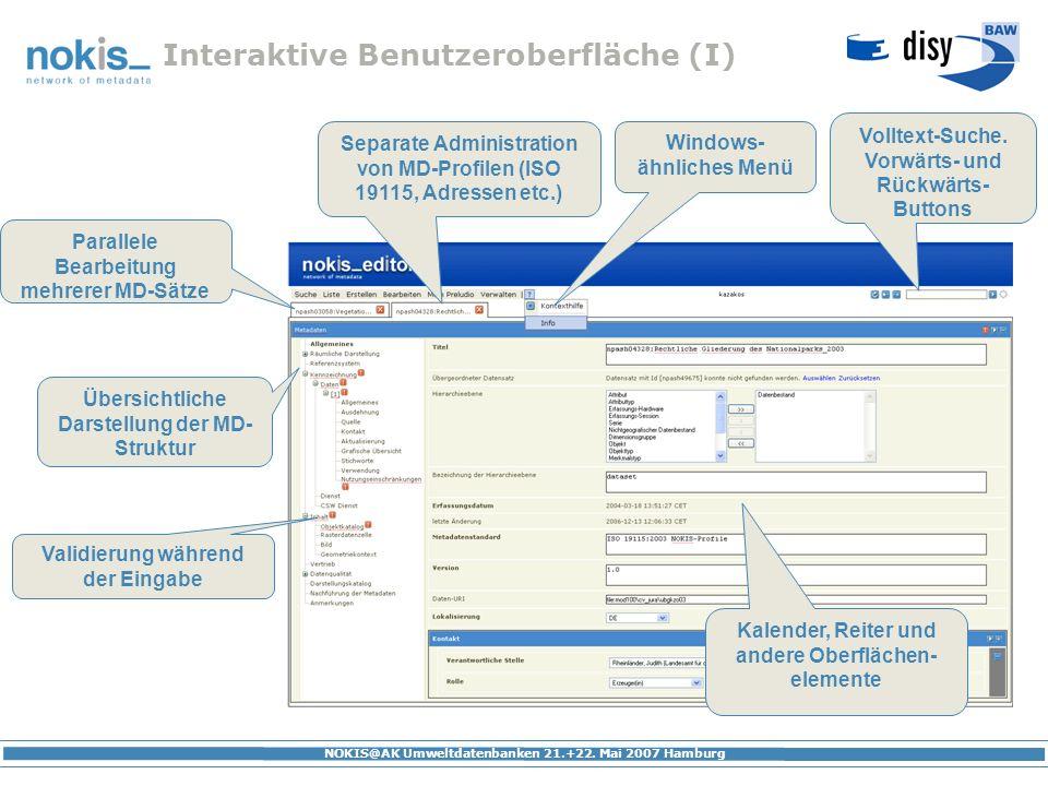 NOKIS@AK Umweltdatenbanken 21.+22. Mai 2007 Hamburg Interaktive Benutzeroberfläche (I) Windows- ähnliches Menü Parallele Bearbeitung mehrerer MD-Sätze