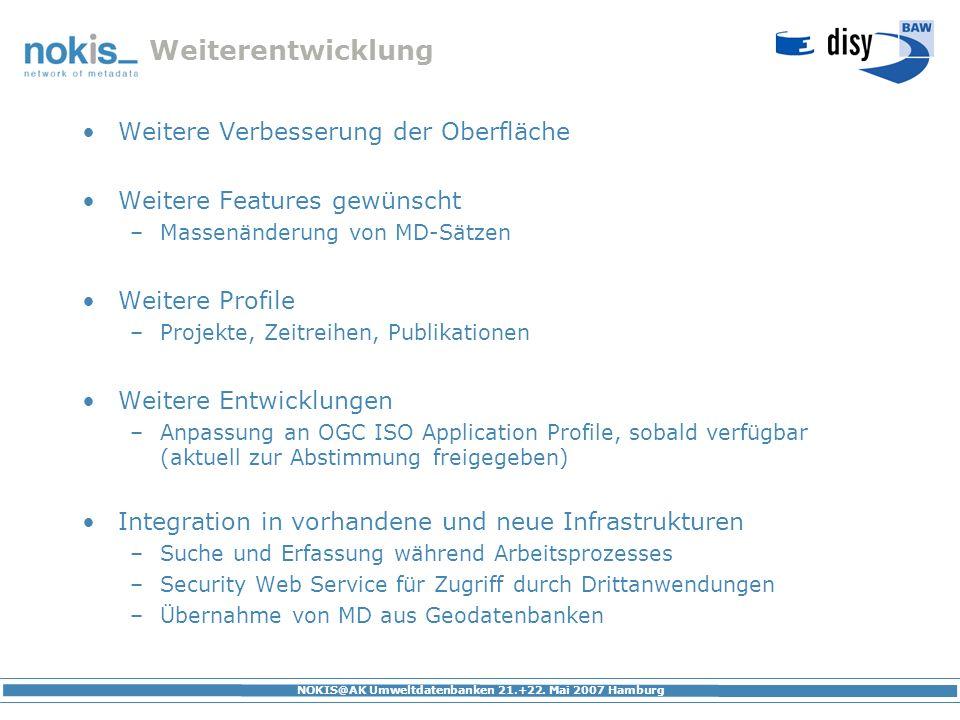 NOKIS@AK Umweltdatenbanken 21.+22. Mai 2007 Hamburg Weiterentwicklung Weitere Verbesserung der Oberfläche Weitere Features gewünscht –Massenänderung v