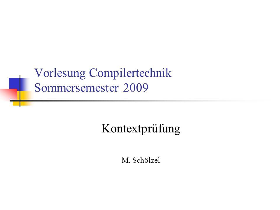 Vorlesung Compilertechnik Sommersemester 2009 Kontextprüfung M. Schölzel
