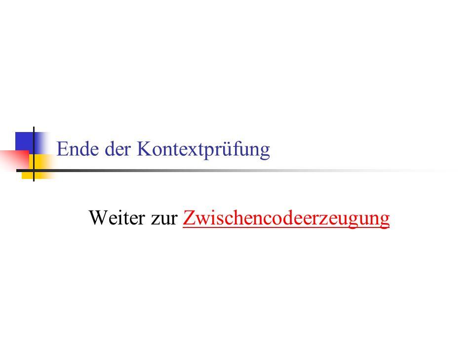 Ende der Kontextprüfung Weiter zur ZwischencodeerzeugungZwischencodeerzeugung