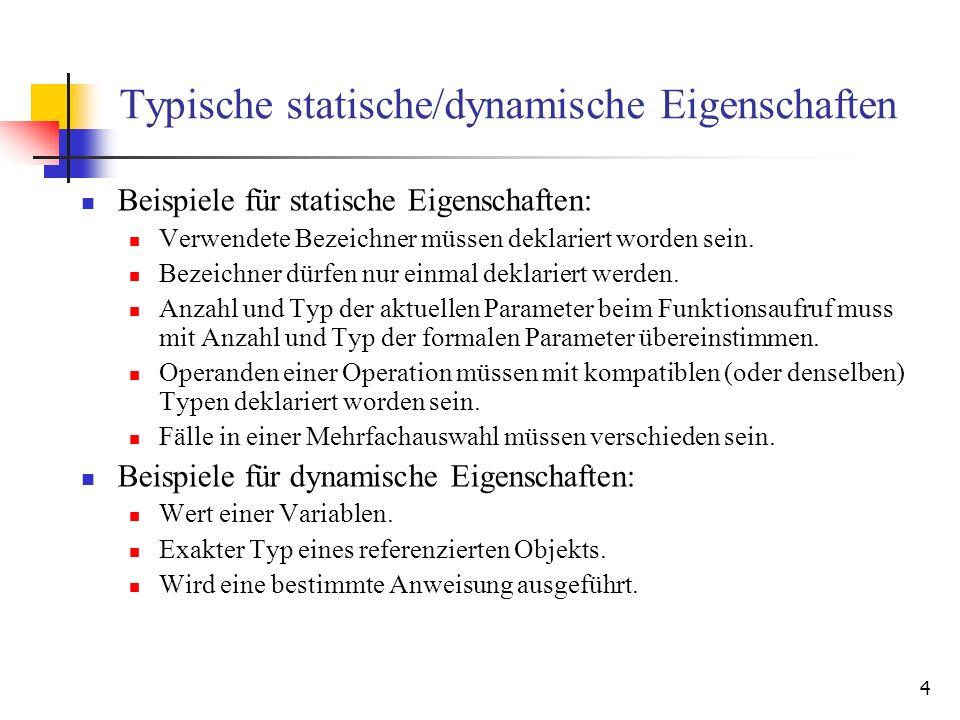 4 Typische statische/dynamische Eigenschaften Beispiele für statische Eigenschaften: Verwendete Bezeichner müssen deklariert worden sein.