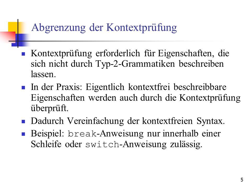 26 Statische Auswertungsordnung: L-Attributierte-Grammatiken Eine attributierte Grammatik ist L-attributiert, falls für jede Regel A [A,i] und jede semantische Funktion a [A,i],k (b u 1,…,b u m ) zu dieser Regel gilt: Falls a inh([A,i,k-1]), dann gilt 0 u n < k für alle 1 n m, d.h: a ist synthetisiert oder a ist ererbt und a hängt nur von Attributvorkommen in Symbolen links von a ab.