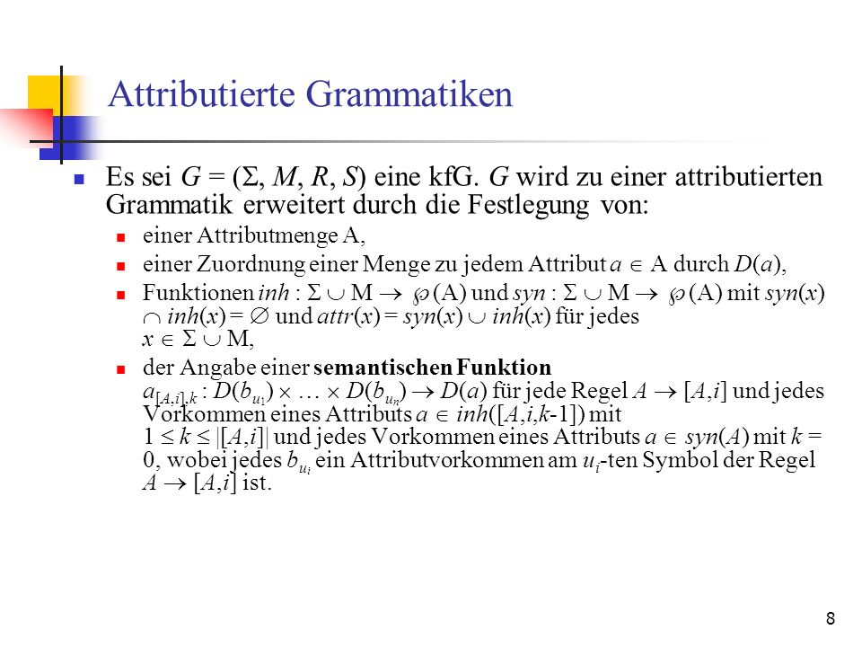 8 Attributierte Grammatiken Es sei G = (, M, R, S) eine kfG.