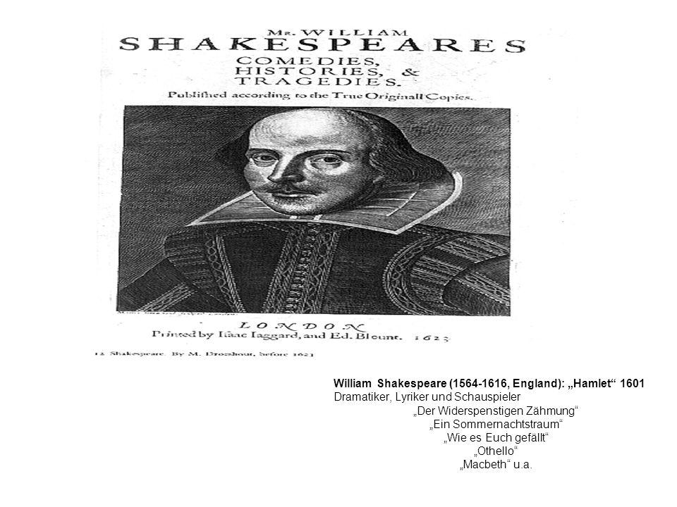 William Shakespeare (1564-1616, England): Hamlet 1601 Dramatiker, Lyriker und Schauspieler Der Widerspenstigen Zähmung Ein Sommernachtstraum Wie es Eu