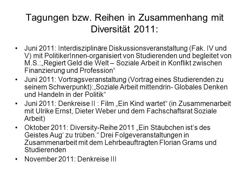 Tagungen bzw. Reihen in Zusammenhang mit Diversität 2011: Juni 2011: Interdisziplinäre Diskussionsveranstaltung (Fak. IV und V) mit PolitikerInnen-org