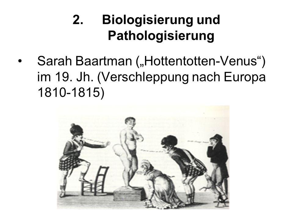 2.Biologisierung und Pathologisierung Sarah Baartman (Hottentotten-Venus) im 19. Jh. (Verschleppung nach Europa 1810-1815)