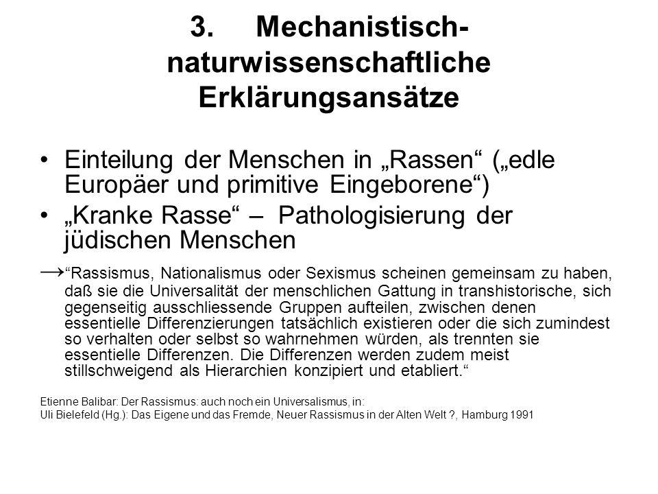 3.Mechanistisch- naturwissenschaftliche Erklärungsansätze Einteilung der Menschen in Rassen (edle Europäer und primitive Eingeborene) Kranke Rasse – P