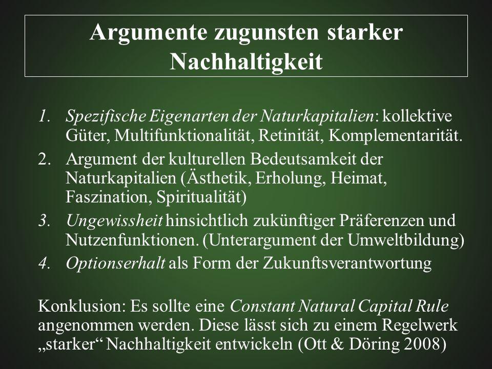 Argumente zugunsten starker Nachhaltigkeit 1.Spezifische Eigenarten der Naturkapitalien: kollektive Güter, Multifunktionalität, Retinität, Komplementa