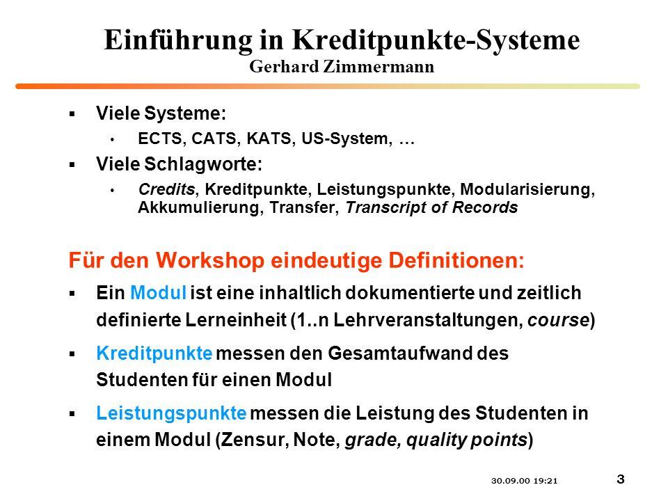 30.09.00 19:21 3 Einführung in Kreditpunkte-Systeme Gerhard Zimmermann Viele Systeme: ECTS, CATS, KATS, US-System, … Viele Schlagworte: Credits, Kredi
