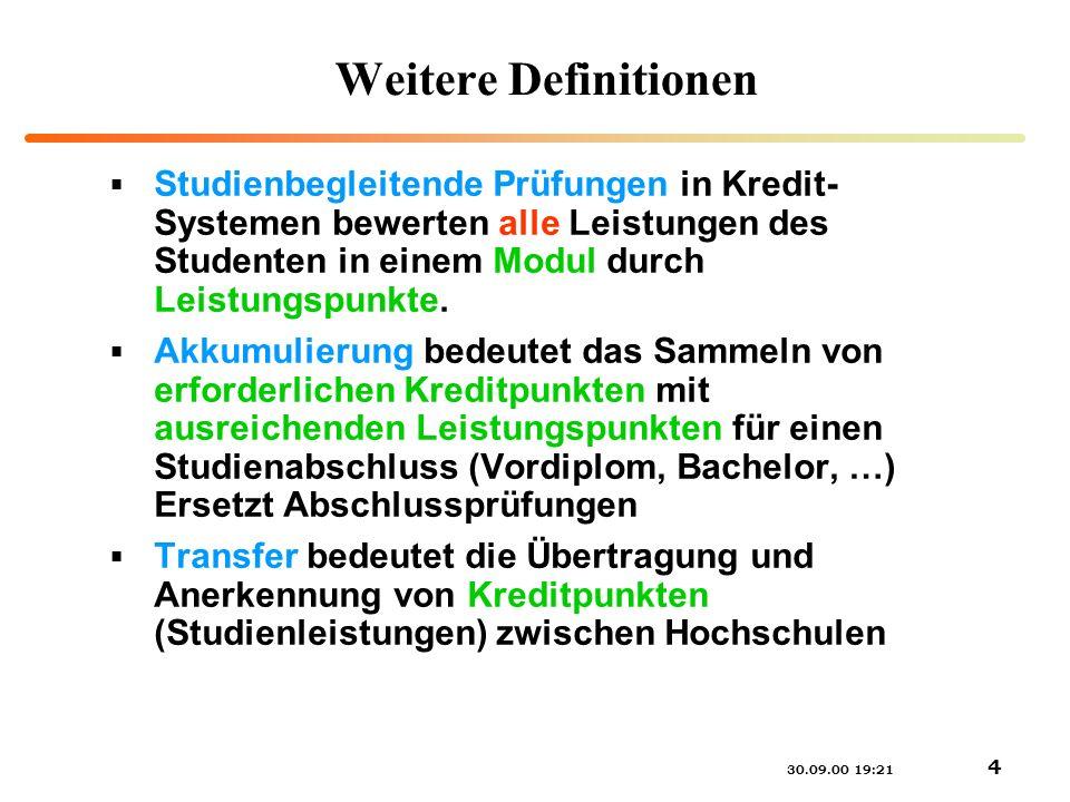 30.09.00 19:21 4 Weitere Definitionen Studienbegleitende Prüfungen in Kredit- Systemen bewerten alle Leistungen des Studenten in einem Modul durch Lei