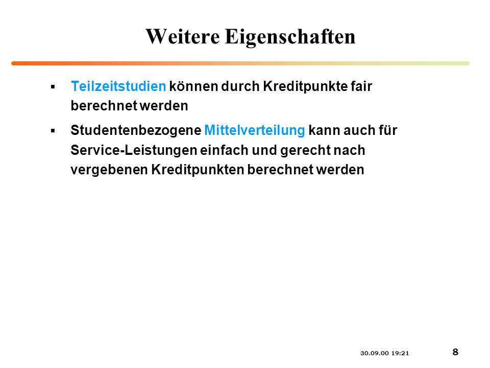 30.09.00 19:21 8 Weitere Eigenschaften Teilzeitstudien können durch Kreditpunkte fair berechnet werden Studentenbezogene Mittelverteilung kann auch fü