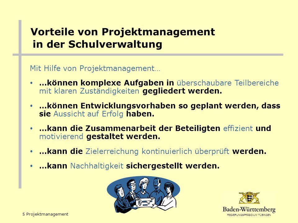 REGIERUNGSPRÄSIDIUM TÜBINGEN 5 Projektmanagement Vorteile von Projektmanagement in der Schulverwaltung Mit Hilfe von Projektmanagement… …können komple