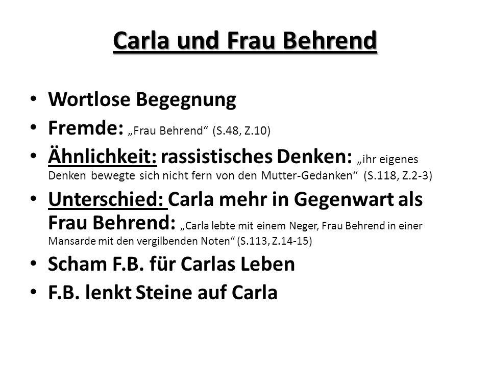 Carla und Frau Behrend Wortlose Begegnung Fremde: Frau Behrend (S.48, Z.10) Ähnlichkeit: rassistisches Denken: ihr eigenes Denken bewegte sich nicht f